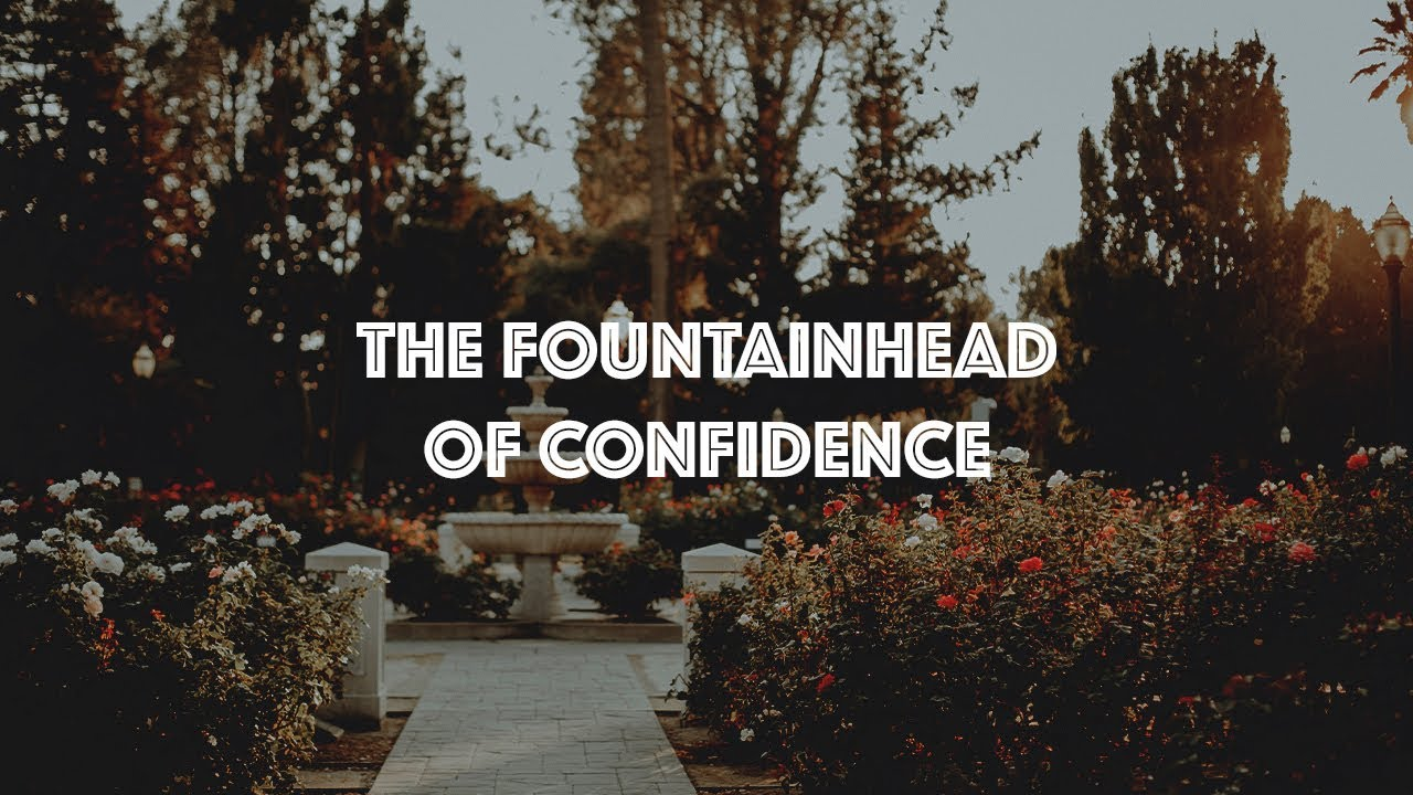 The Fountainhead of Confidence | Chris Lopez