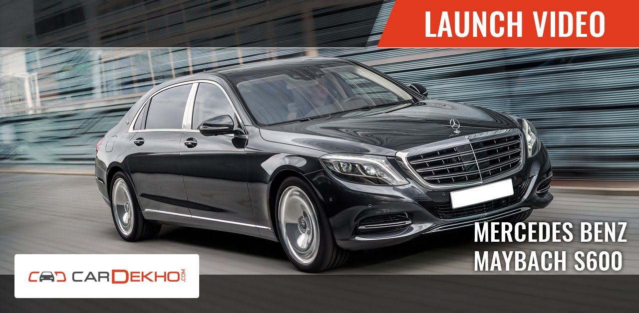 mercedes-benz maybach s600 | launch video | cardekho - youtube