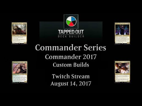 T/O Commander Series Twitch Stream: Commander 2017 Custom Builds