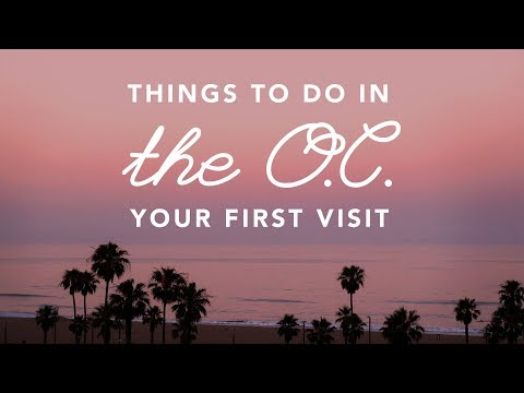 5 Things To Do in the O.C. Your First Visit