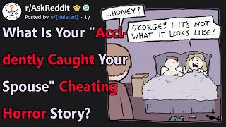 "What's Your ""Accidentally Caught Your Spouse"" Cheating Horror Story? (r/AskReddit)"