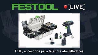 Festool Demo #3 Live - T 18, sistema Centrotec y accesorios para taladros y atornilladores.