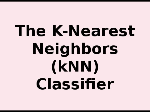 How K-Nearest Neighbors (kNN) Classifier Works