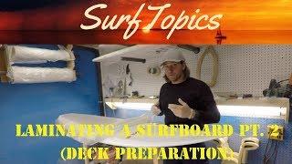 Surfboard Lamination P2 Deck Preparation