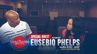 Guest Bishop Eusebio Phelps pt 2.  - The Conversation with Maria Byrd
