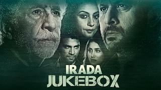 Irada   Jukebox   Naseeruddin Shah   Arshad Warsi   Sagarika Ghatge   Bollywood Movie 2017