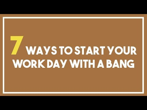 7 Ways To Start Your Work Day With a Bang