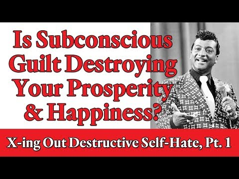 Is Subconscious Guilt Destroying Your Prosperity & Happiness? Crossing Out Destructive Hate, Pt 1