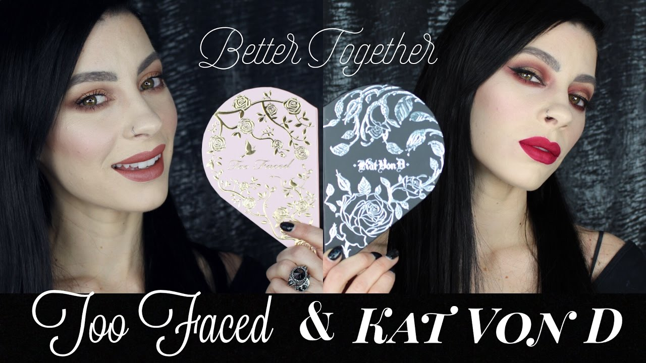 Too Faced Kat Von D Better Together Collaboration Review Makeup Demo
