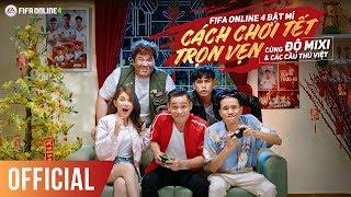 [Official] FIFA Online 4 - Bật mí cách chơi tết trọn vẹn cùng Độ Mixi và các cầu thủ Việt