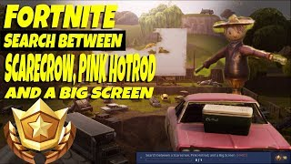 Fortnite - Search Between Scarecrow, Pink Hotrod and A Big Screen (Week 2 Battle Pass Challenge)