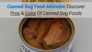 Canned Dog Food Advisors: Discover Pros & Cons Of Canned Dog Foods
