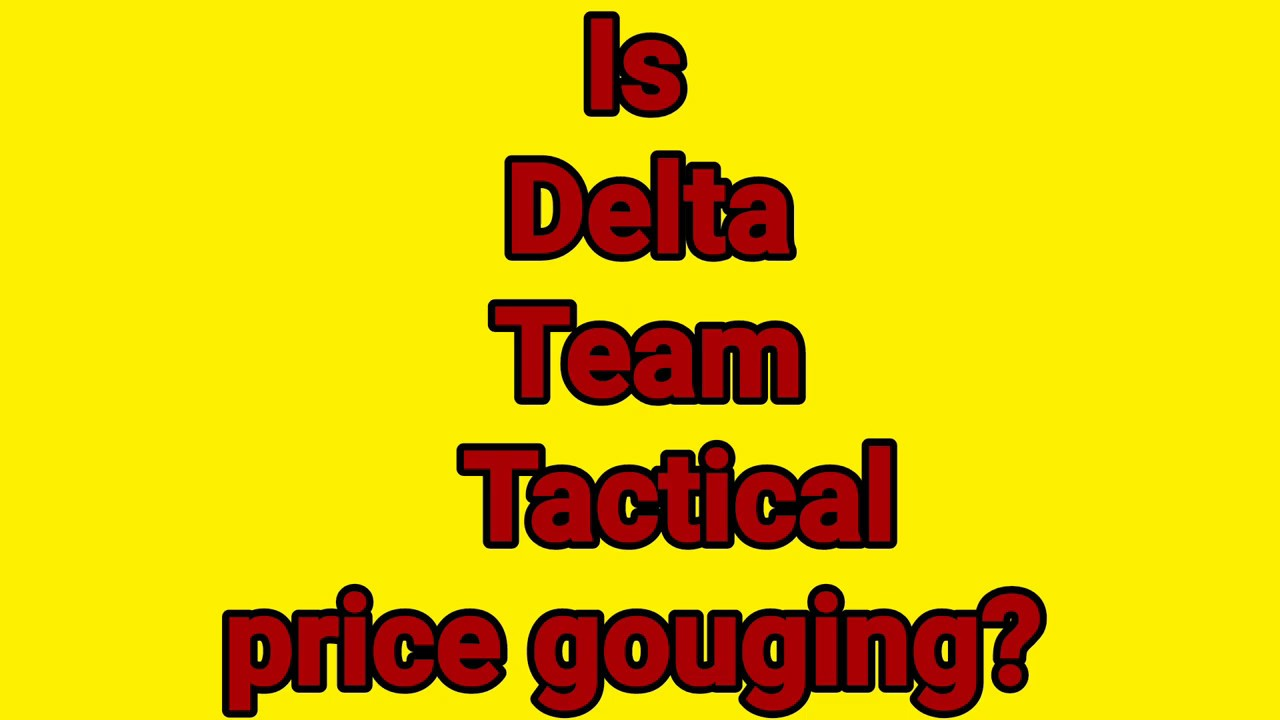 Is Delta Team Tactical price gouging? You tell me.
