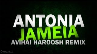 Antonia - Jameia (Avihai Haroosh Remix)