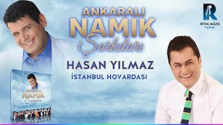 HASAN YILMAZ - İSTANBUL HOVARDASI - ANKARALI NAMIK ŞARKILARI 2018
