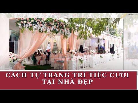 Cách tự trang trí tiệc cưới tại nhà đẹp, dễ làm, giá rẻ