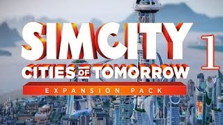 SimCity Cities of Tomorrow Expansion - Walkthrough Gameplay Let
