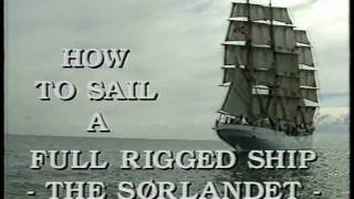 How to sail a Full-Rigged-Ship - The Sørlandet Part 1
