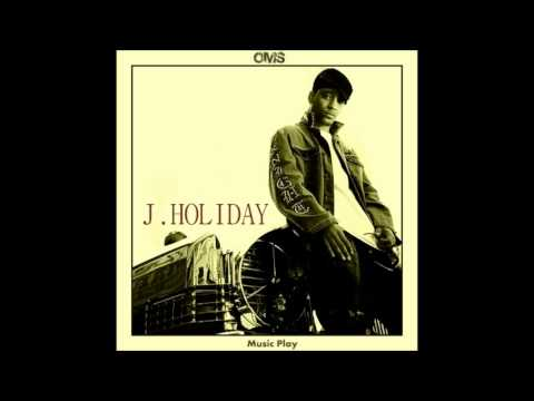 J Holiday - Come Here [HQ]