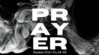 Worship is Prayer, Exodus 30:110, 3438 Brian Daly