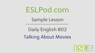 ESLPod.com's Free English Lessons: Daily English 802 - Talking About Movies