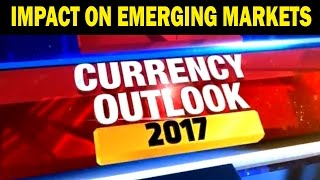 Currency Outlook 2017 | Impact On Emerging Markets