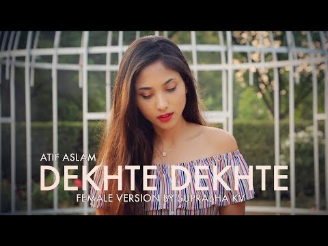 Dekhte Dekhte - Sochti Hoon Ki | Atif Aslam | Female Version By Suprabha KV | FULL SONG