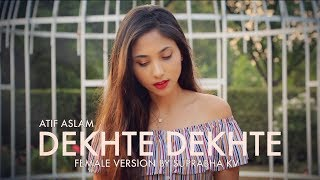 Dekhte Dekhte | Female Version by Suprabha KV | Atif Aslam