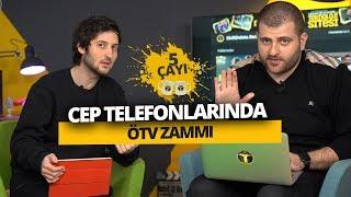 CEP TELEFONLARINDAN ALINAN ÖTV, 2 KAT ARTABİLİR! - 5 Çayı #210