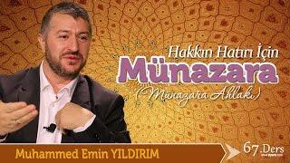 Hakkın Hatırı İçin Münazara / Muhammed Emin Yıldırım (67. Ders)