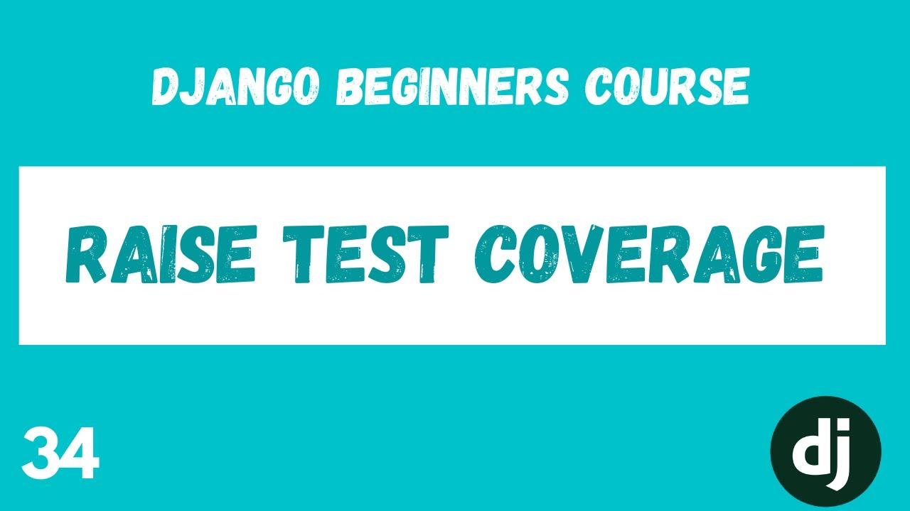 Django Testing. Raise Test Coverage. Python Django Web Framework Course. #33