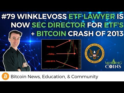 #79 Bitcoin ETF Lawyer is Now SEC Director for ETF's! + Bitcoin Crash of 2013