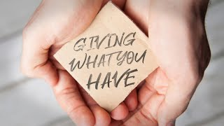 Giving From What You Have • 9/20/2020