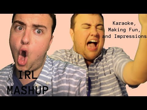 """IRL MASHUP""   Ep 1   Karaoke,Making Fun, and Impressions"