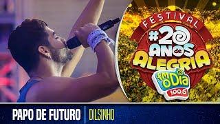 Dilsinho - Papo de Futuro (Festival da Alegria 2017)