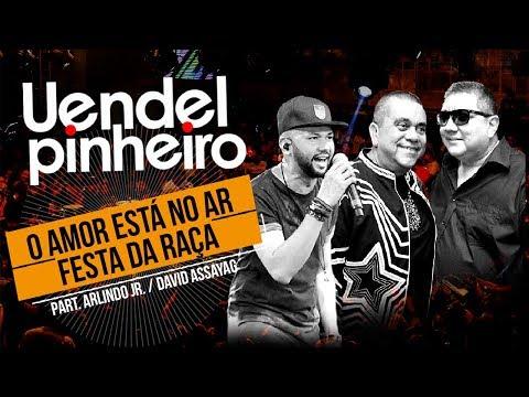 Uendel Pinheiro│O Amor Está No Ar _ Festa da Raça ▪ Arlindo Jr. e David Assayag ▪ [Vídeo Oficial]