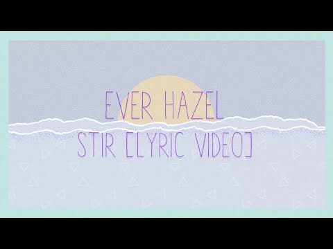 Ever Hazel - Stir (Lyric Video)
