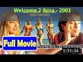 Welcome 2 Ibiza (2003) *#*Full Movie*#*