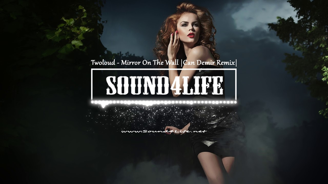 twoloud-mirror-on-the-wall-can-demir-remix-sound4life-sound4life-tv