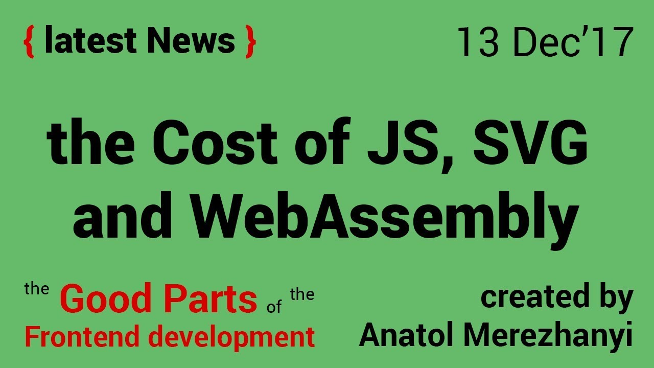 the Cost of JavaScript, SVG placeholders and WebAssembly: FrontEnd news (13  Dec'17)