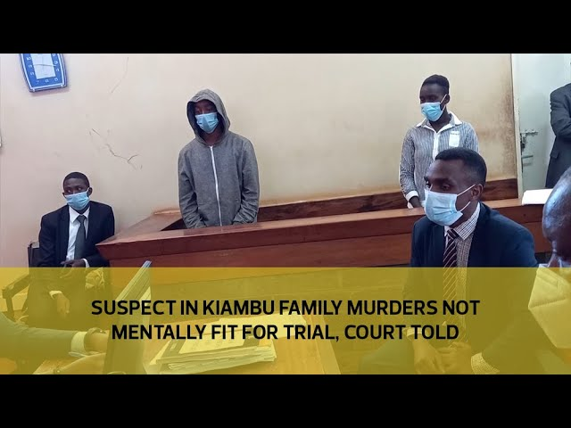 Suspect in Kiambu family murders not mentally fit for trial, court told