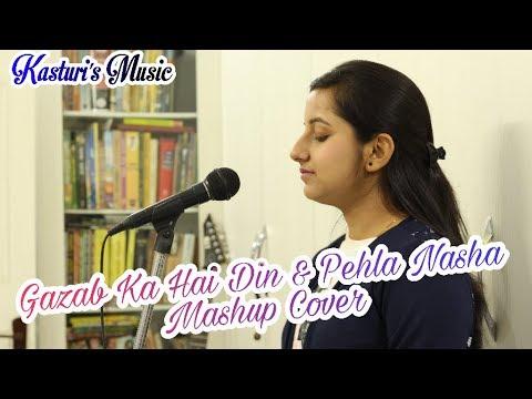 Gazab Ka Hai Din & Pehla Nasha Mashup Cover || Kasturi Sen || Kasturi's Music Mp3