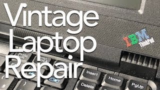 Repairing a Vintage ThinkPad