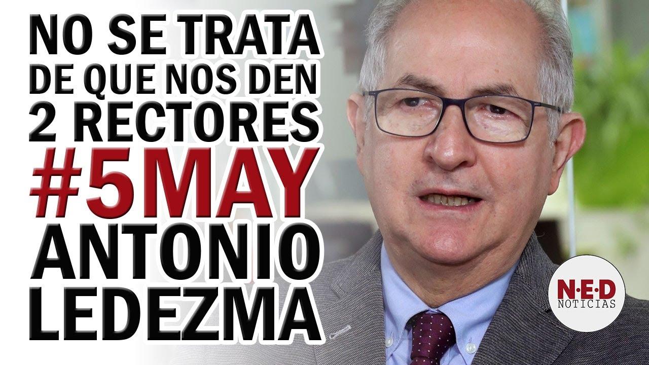 NO SE TRATA DE QUE NOS DEN DOS RECTORES #5May Antonio Ledezma
