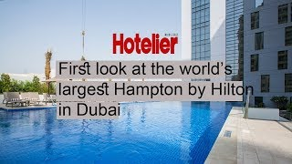 First look: World's largest Hampton by Hilton in Dubai