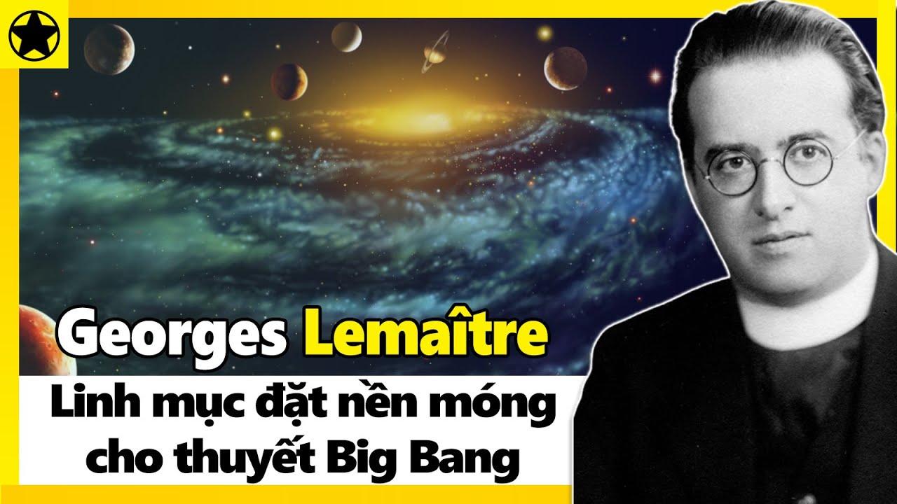 Georges Lemaître - Linh Mục Đặt Nền Móng Kiến Tạo Nên Thuyết Big Bang
