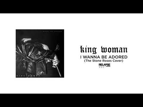 KING WOMAN - I Wanna Be Adored (The Stone Roses Cover)