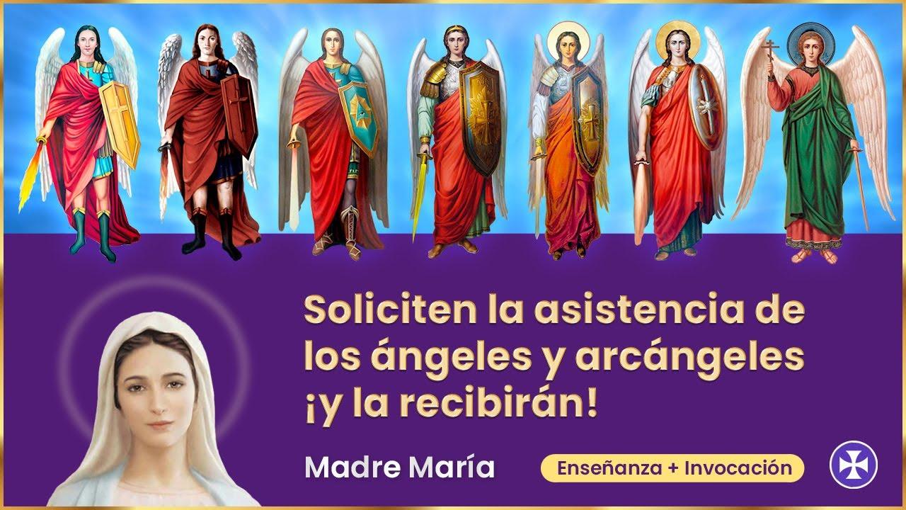 Soliciten la asistencia de los Ángeles y Arcángeles, y la recibirán   Madre María
