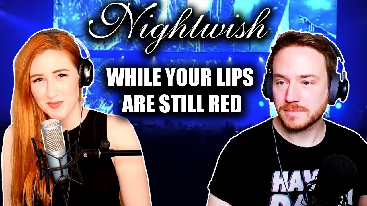 REACTING to NIGHTWISH with JULIA NILON (While Your Lips Are Still Red) 💋🎤🔥
