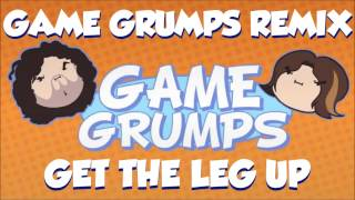 Game Grumps Remix - Get The Leg Up